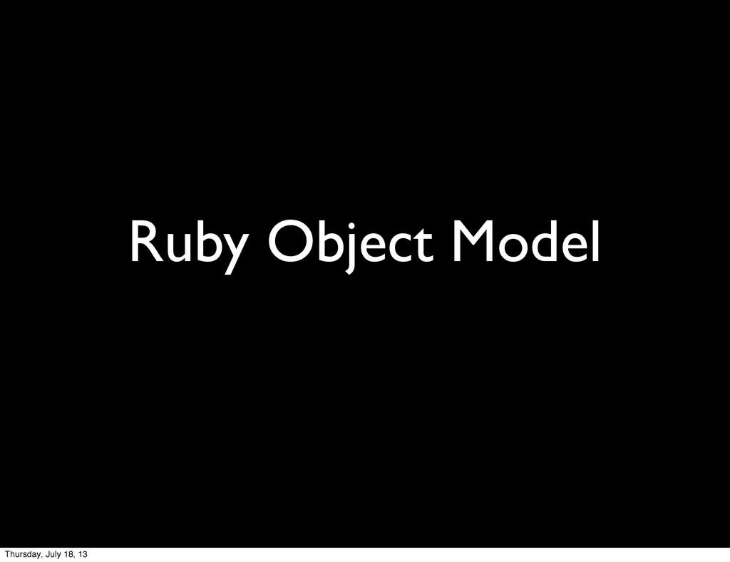 Ruby Object Model Thursday, July 18, 13