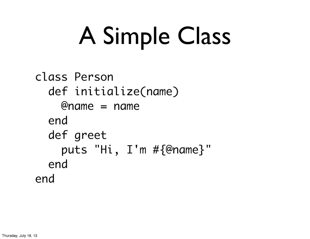 A Simple Class class Person def initialize(name...