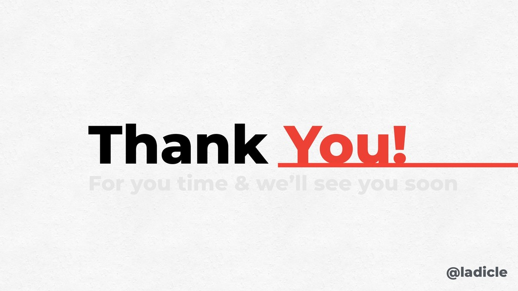 Thank You! For you time & we'll see you soon @l...