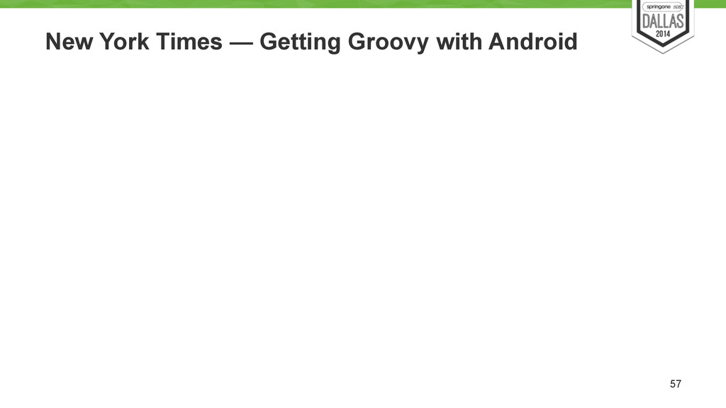 New York Times — Getting Groovy with Android 57