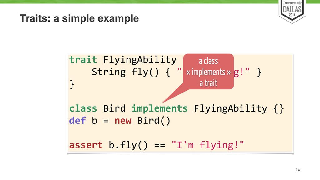 Traits: a simple example 16 trait FlyingAbil...