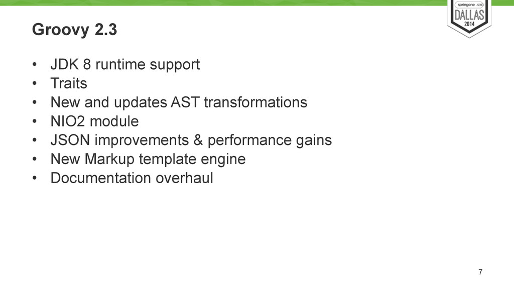 Groovy 2.3 • JDK 8 runtime support • Traits • N...