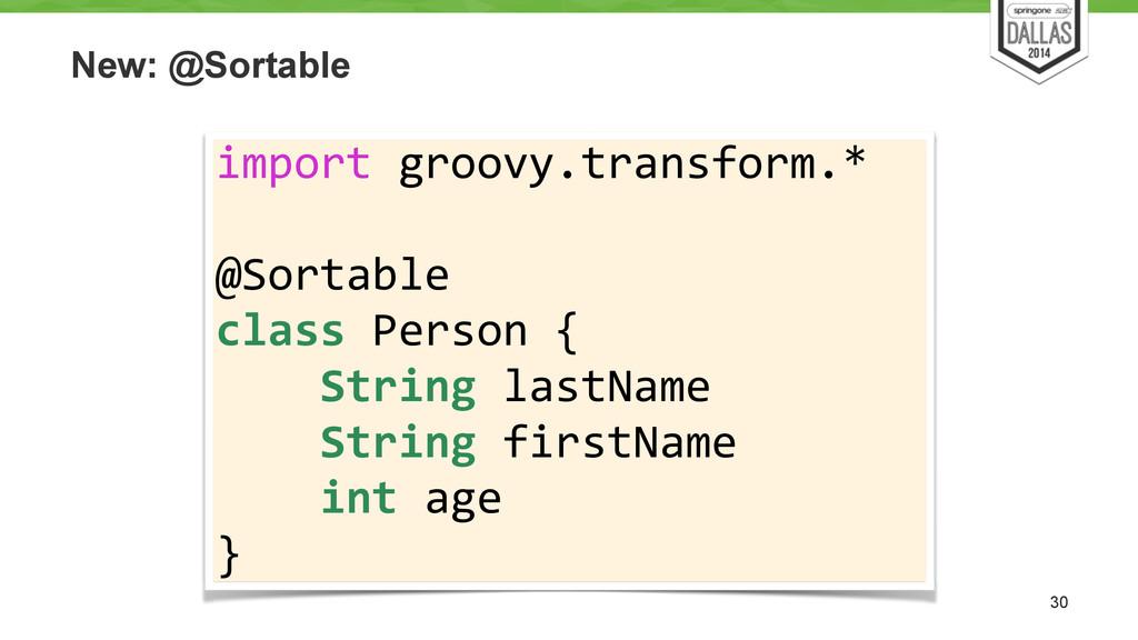 New: @Sortable 30 import groovy.transform.*...