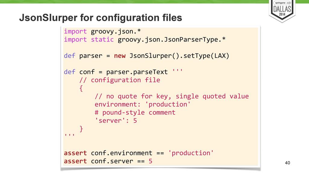 JsonSlurper for configuration files 40 import...