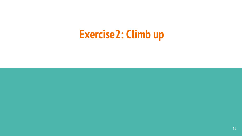 Exercise2: Climb up 12
