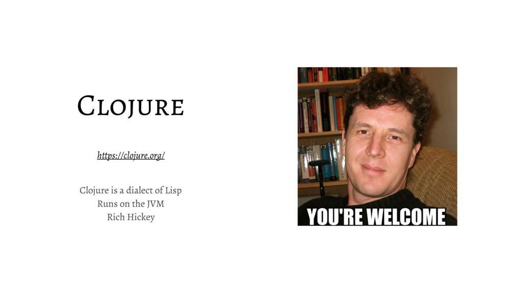 Clojure https://clojure.org/ Clojure is a diale...