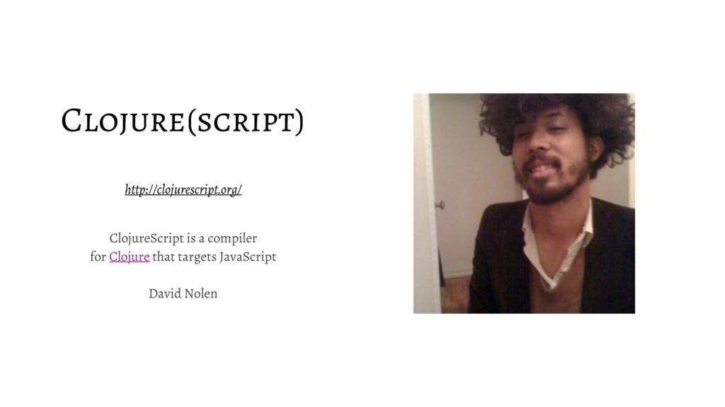 Clojure(script) http://clojurescript.org/ Cloju...