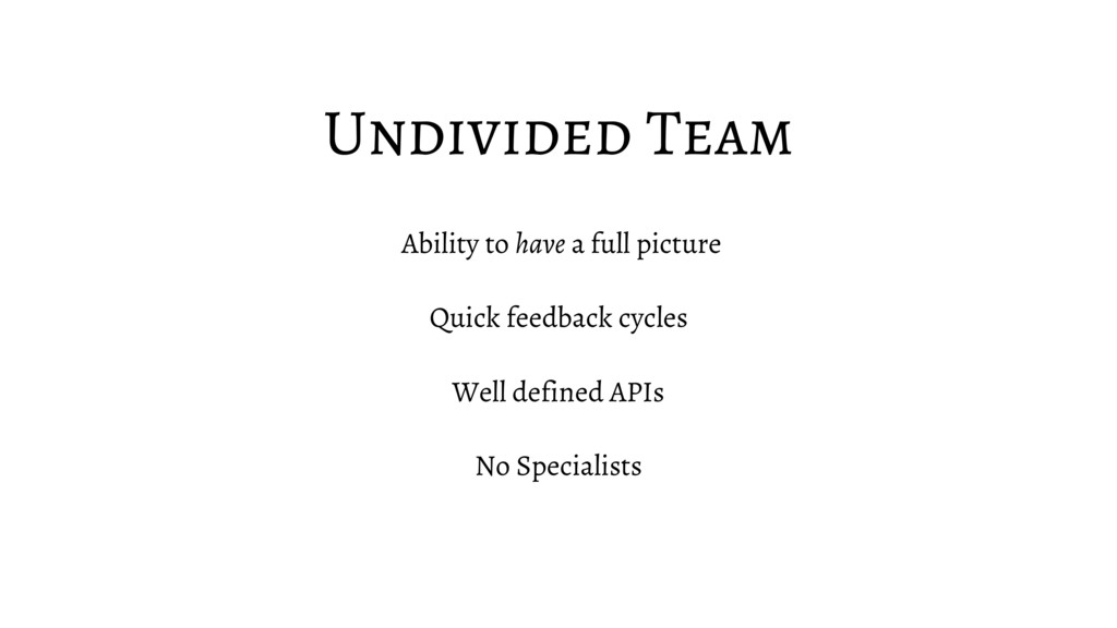 Undivided Team Ability to have a full picture Q...