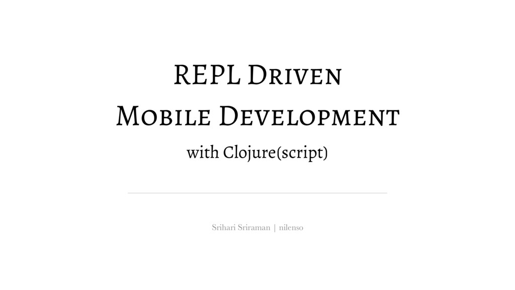 REPL Driven Mobile Development with Clojure(scr...
