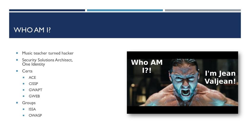 WHO AM I?  Music teacher turned hacker  Secur...