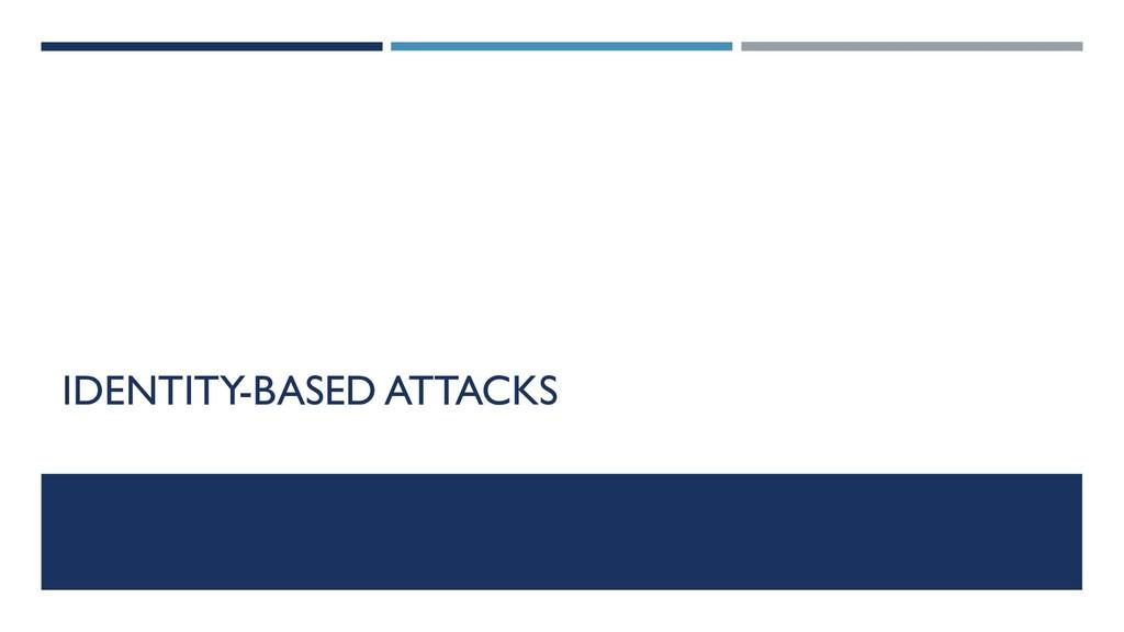 IDENTITY-BASED ATTACKS