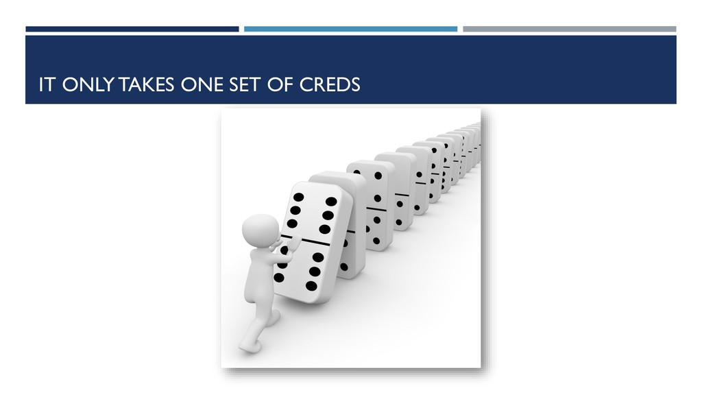IT ONLY TAKES ONE SET OF CREDS