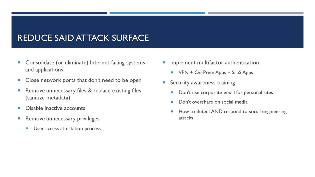 REDUCE SAID ATTACK SURFACE  Consolidate (or el...