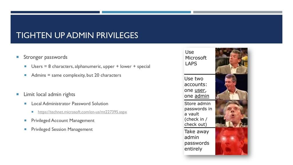 TIGHTEN UP ADMIN PRIVILEGES  Stronger password...
