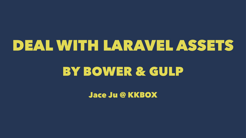 DEAL WITH LARAVEL ASSETS BY BOWER & GULP Jace J...
