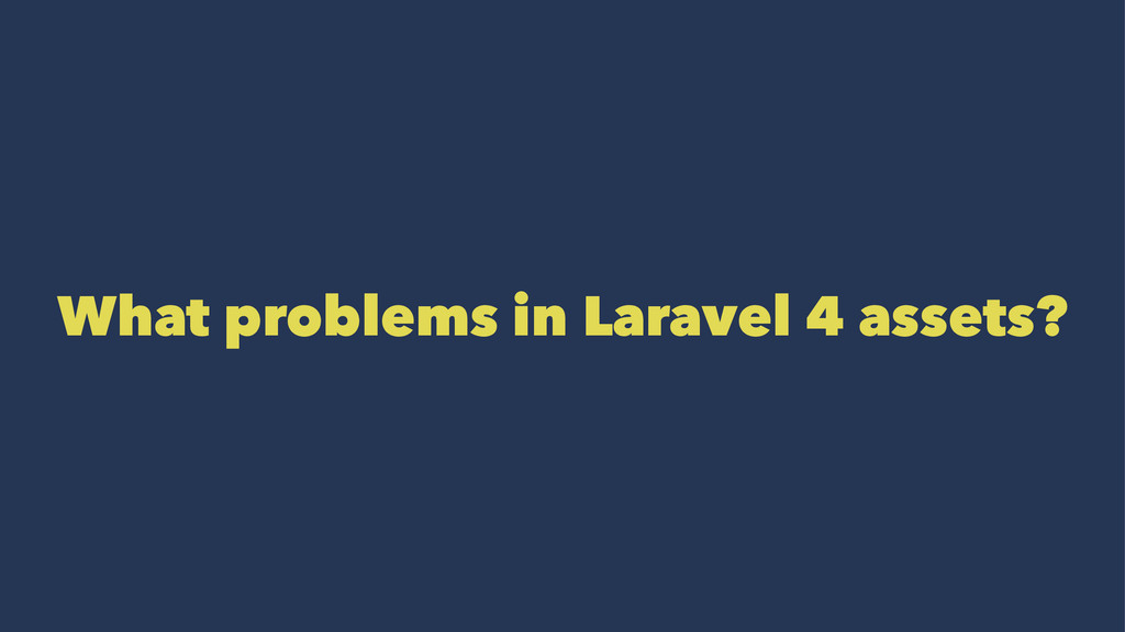 What problems in Laravel 4 assets?