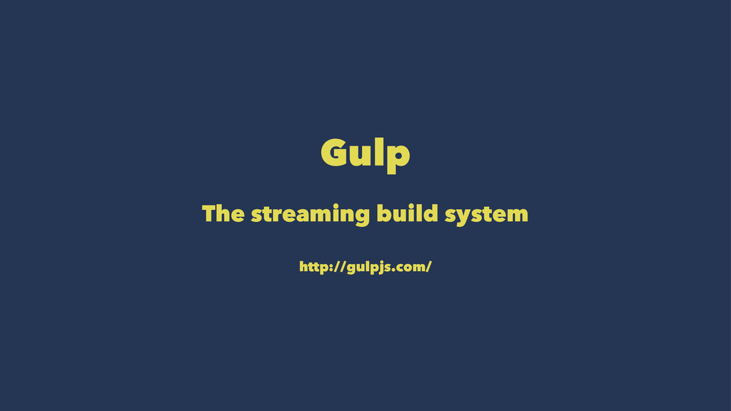 Gulp The streaming build system http://gulpjs.c...