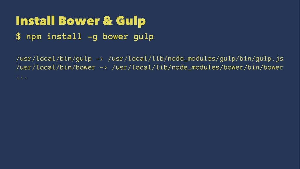 Install Bower & Gulp $ npm install -g bower gul...