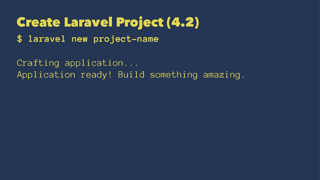 Create Laravel Project (4.2) $ laravel new proj...