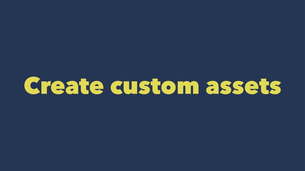 Create custom assets