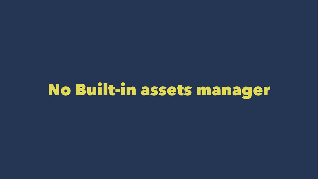 No Built-in assets manager