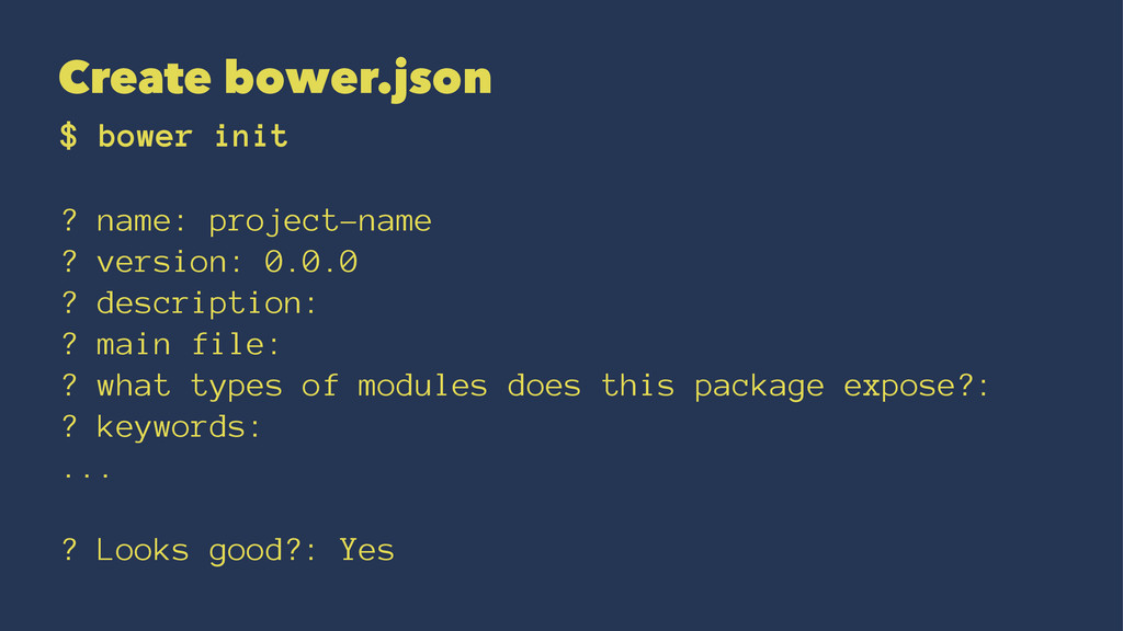 Create bower.json $ bower init ? name: project-...
