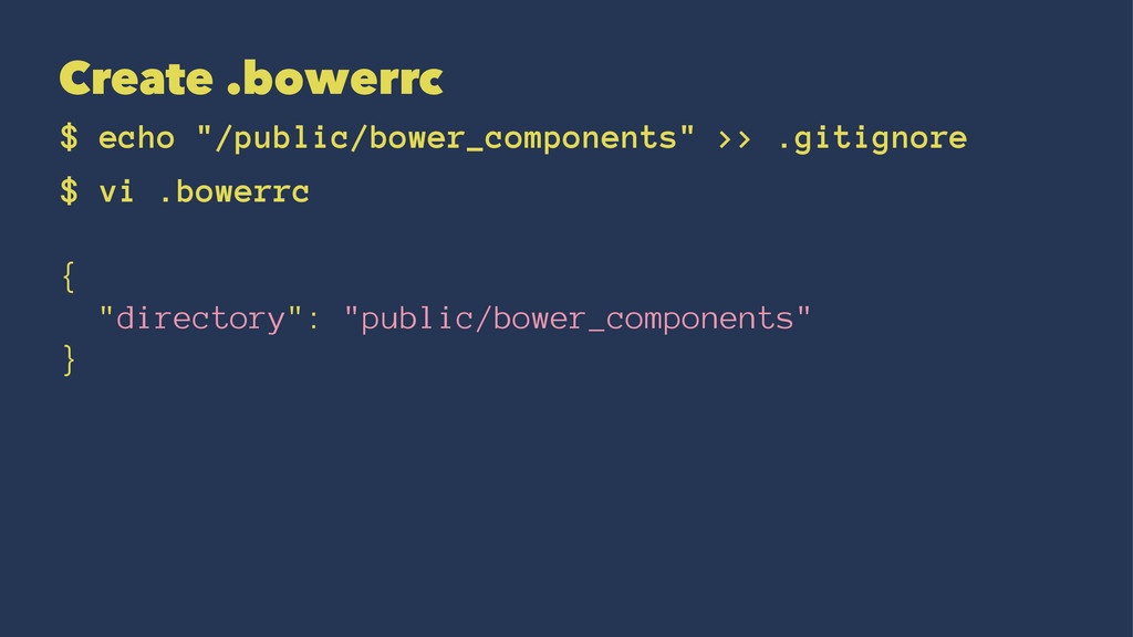 "Create .bowerrc $ echo ""/public/bower_component..."