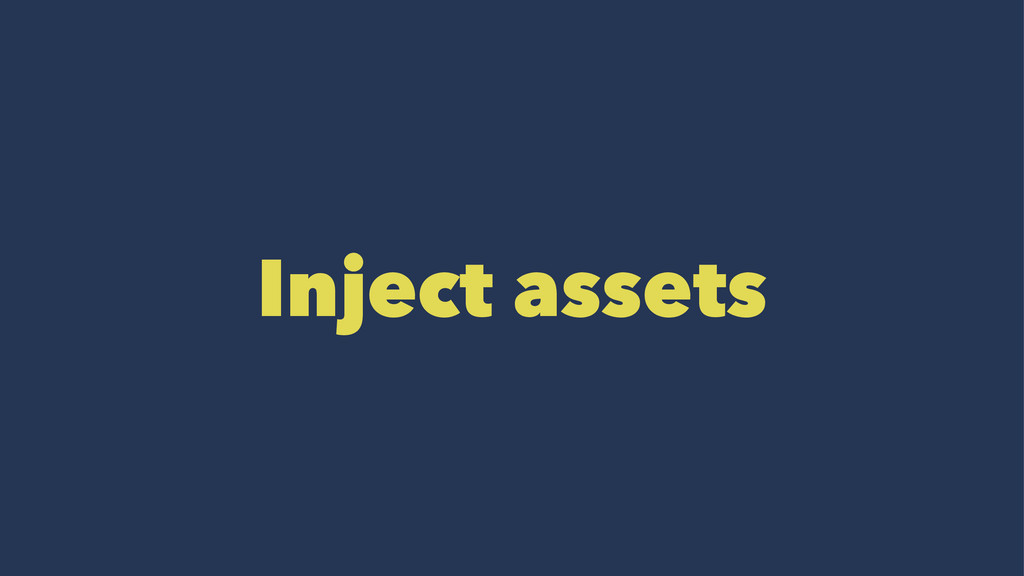 Inject assets