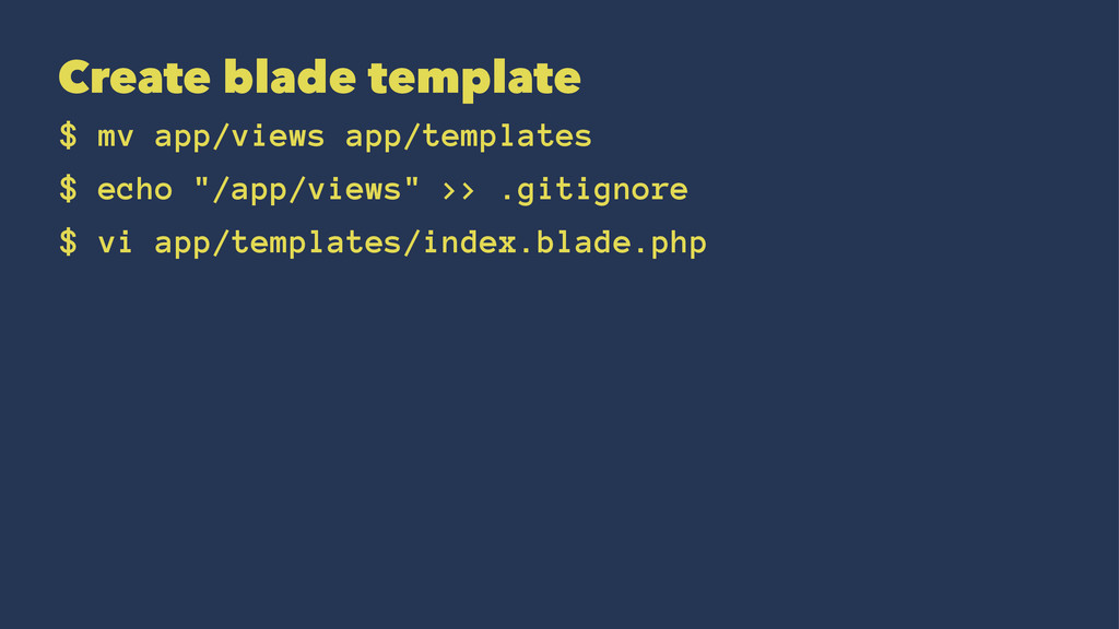 Create blade template $ mv app/views app/templa...