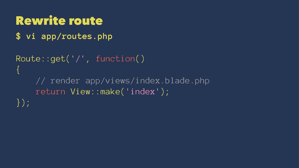 Rewrite route $ vi app/routes.php Route::get('/...