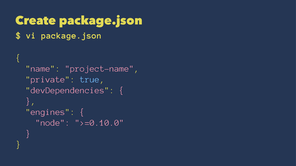 "Create package.json $ vi package.json { ""name"":..."