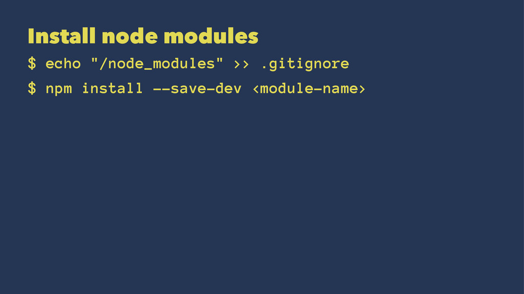 "Install node modules $ echo ""/node_modules"" >> ..."