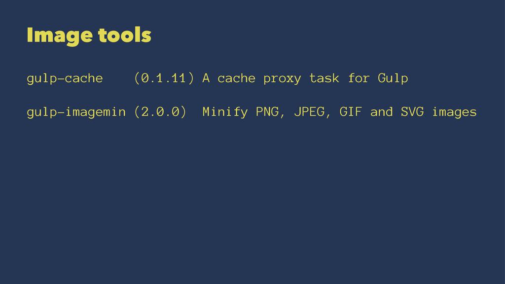 Image tools gulp-cache (0.1.11) A cache proxy t...