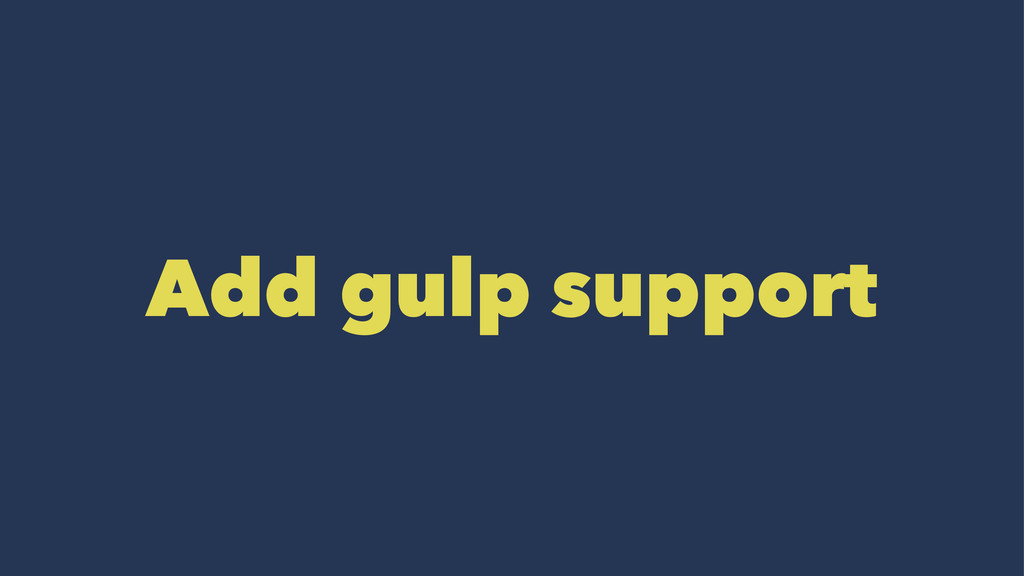 Add gulp support