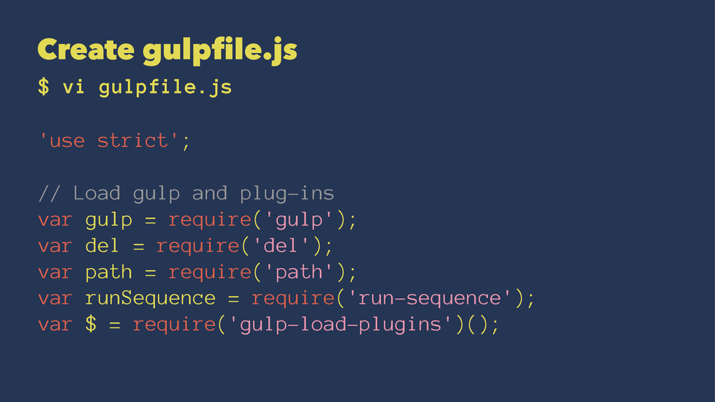 Create gulpfile.js $ vi gulpfile.js 'use strict...