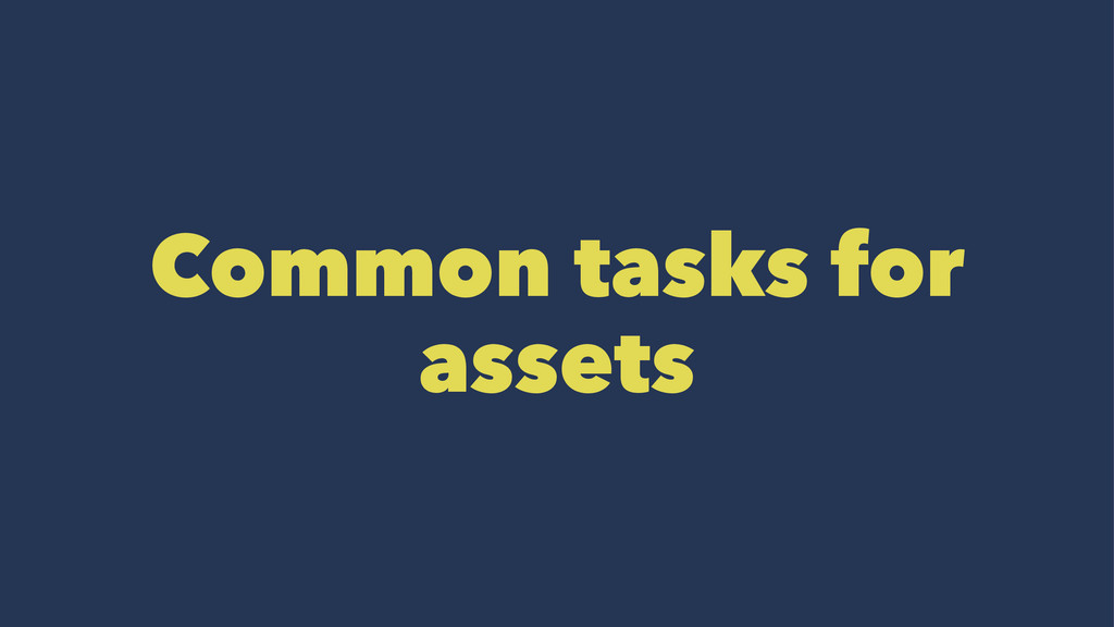 Common tasks for assets