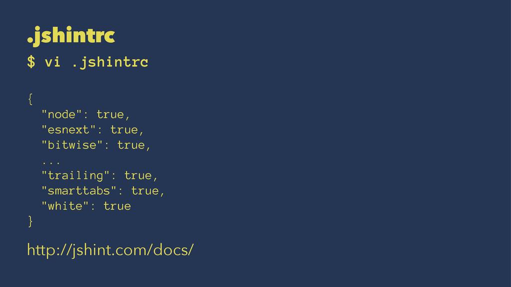 """.jshintrc $ vi .jshintrc { """"node"""": true, """"esnex..."""