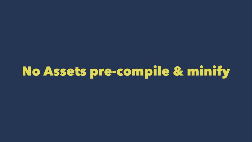 No Assets pre-compile & minify