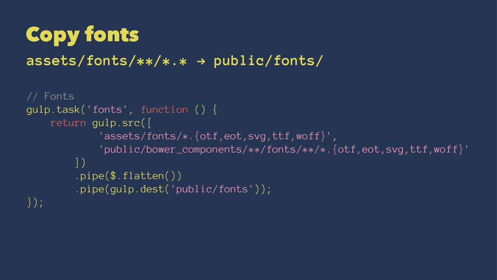 Copy fonts assets/fonts/**/*.* ! public/fonts/ ...