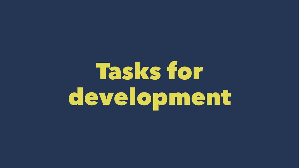 Tasks for development