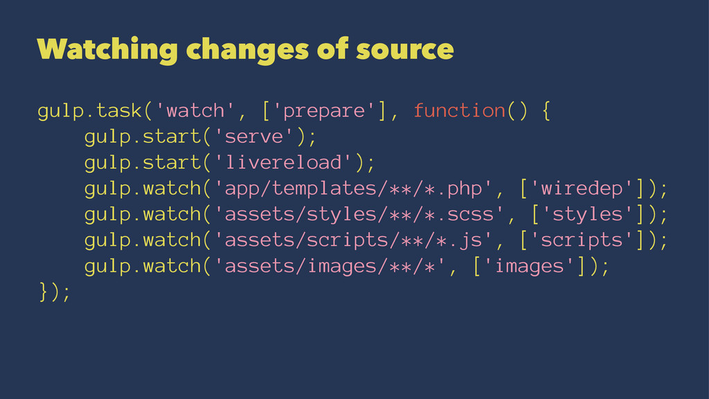 Watching changes of source gulp.task('watch', [...