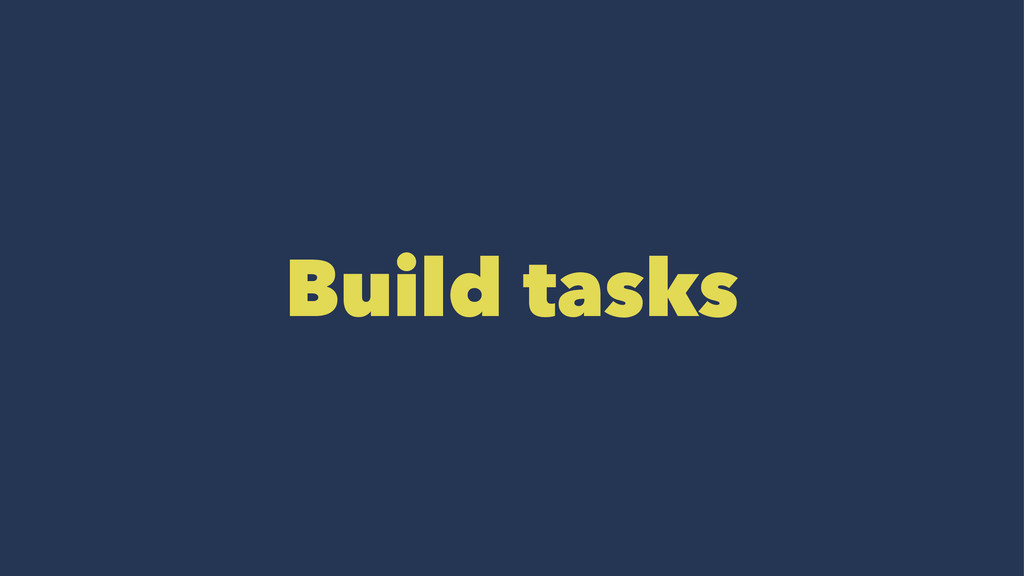 Build tasks