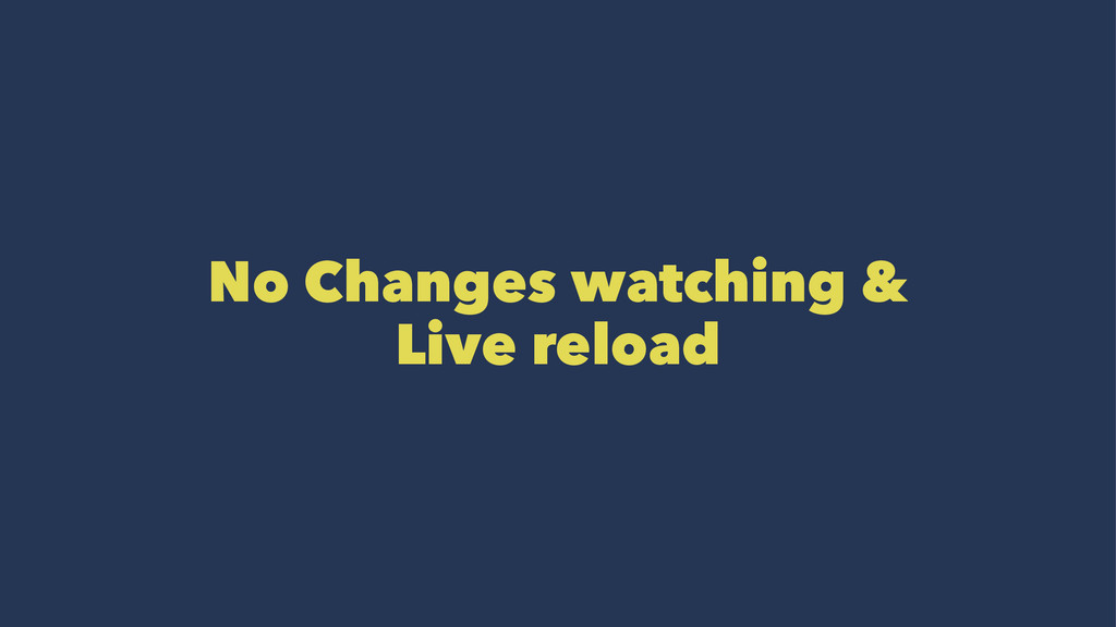 No Changes watching & Live reload