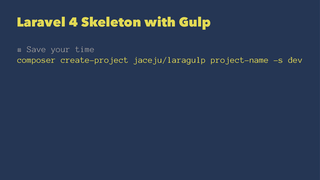Laravel 4 Skeleton with Gulp # Save your time c...