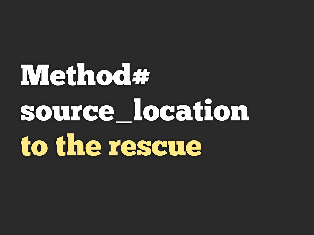 Method# source_location to the rescue