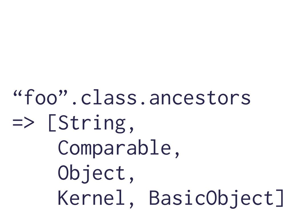 """foo"".class.ancestors => [String, Comparable, O..."