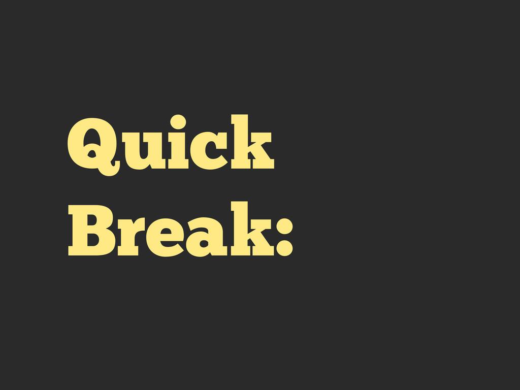 Quick Break: