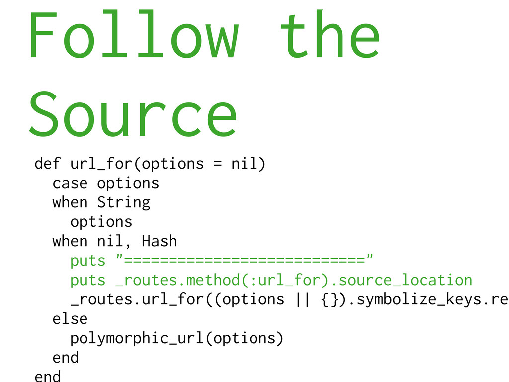 Follow the Source def url_for(options = nil) ca...