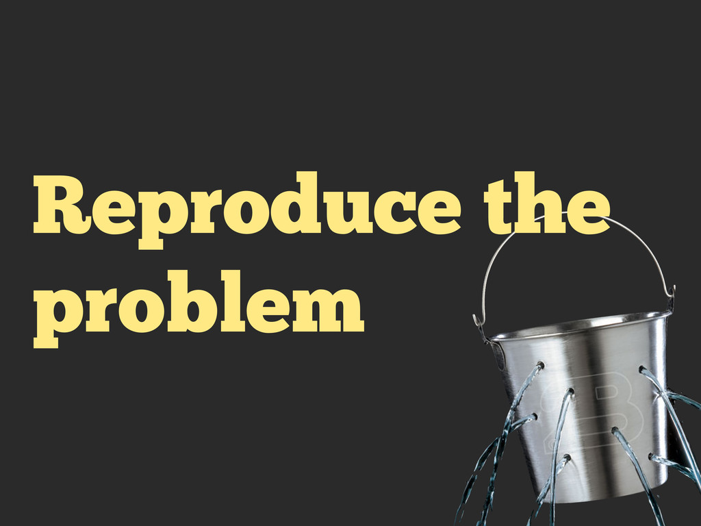 Reproduce the problem
