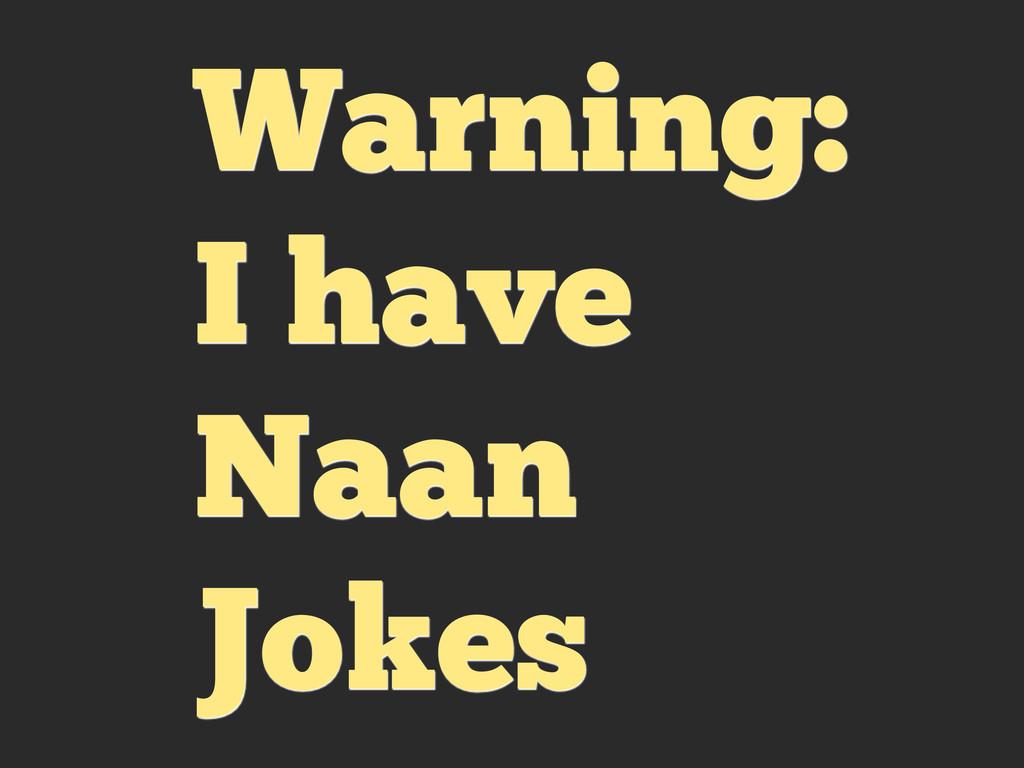 Warning: I have Naan Jokes